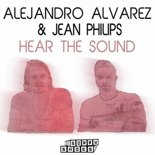 Hear the Sound by Alejandro Alvarez & Jean Philips – Sorry Shoes Records